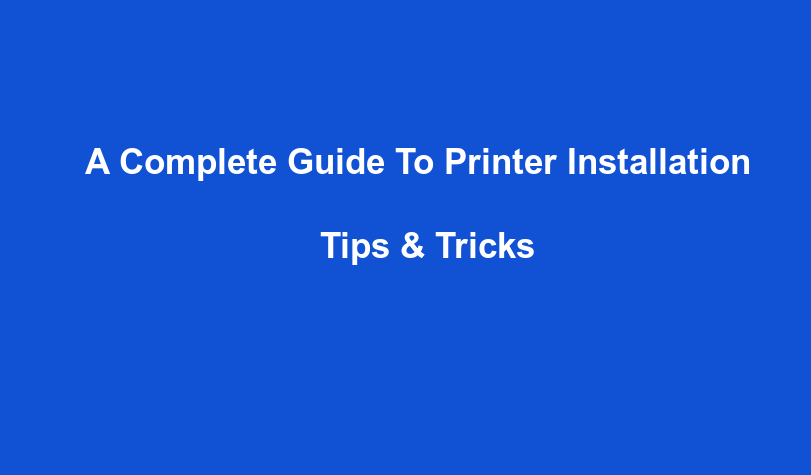 A Complete Guide to Printer Installation