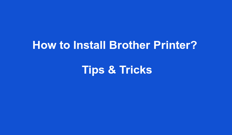 How to Install Brother Printer?