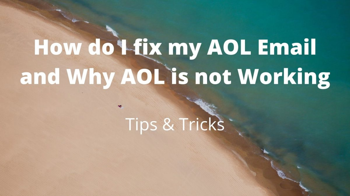 How do I fix my AOL Email and Why AOL is not Working