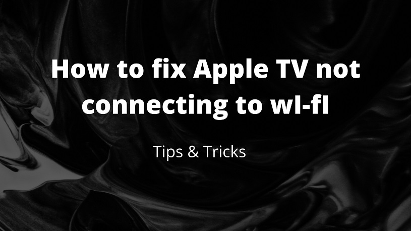 How to fix Apple TV not connecting To WI-FI?