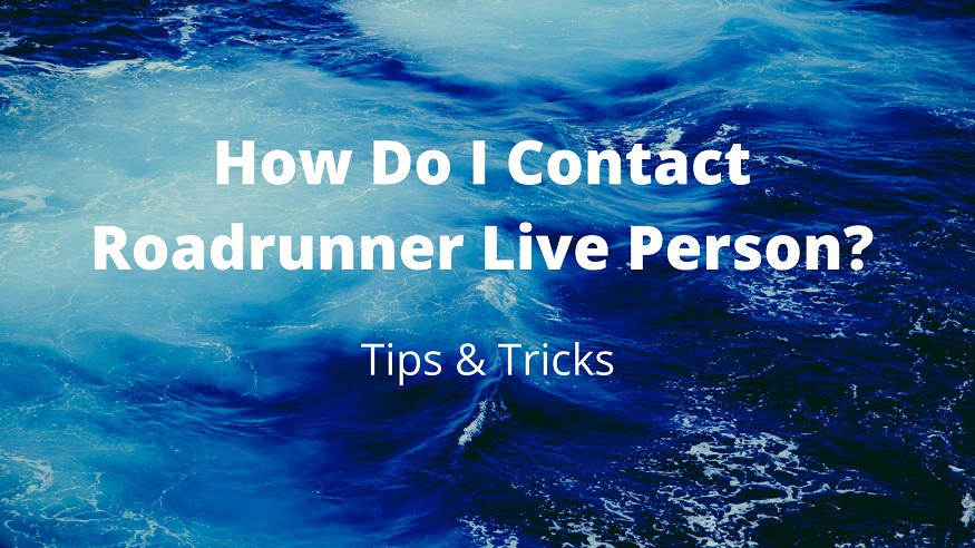How Do I Contact Roadrunner Live Person?
