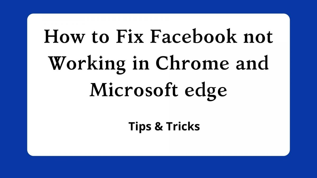 How to Fix Facebook not Working in Chrome and Microsoft edge